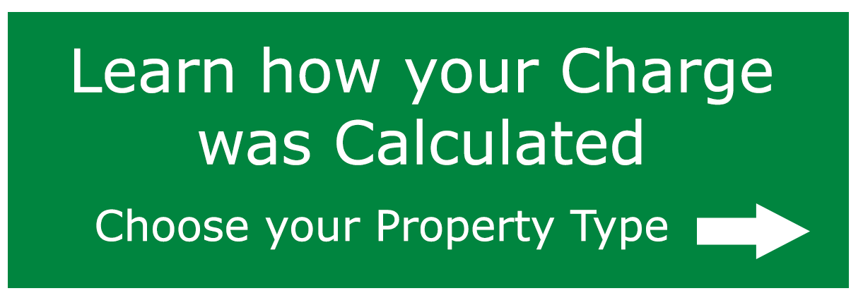 Learn how your charge was calculated. Choose your property type in the right hand navigation