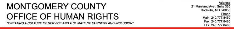 Office of Human Rights - 21 Maryland Ave. Suite 330, Rockville, MD.  240.777.8450, tty 240.777.8480